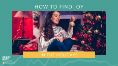 finding joy in the holidays - crazy busy women