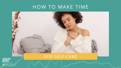 How to make time for self care - crazy busy women