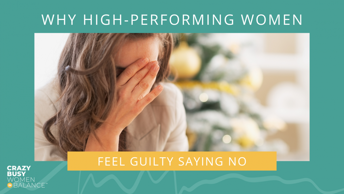 Why High-Performing Women Feel Guilty Saying NO