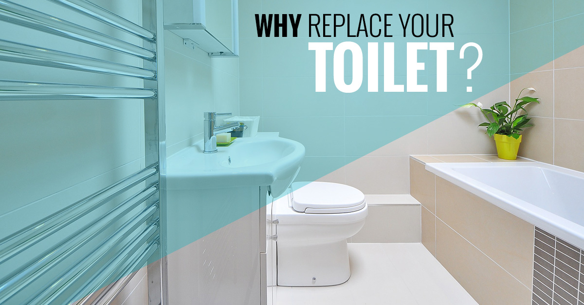 Why Replace Your Toilet