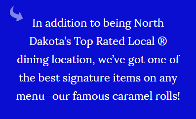 We're one of the best restaurants in Mandan, ND.