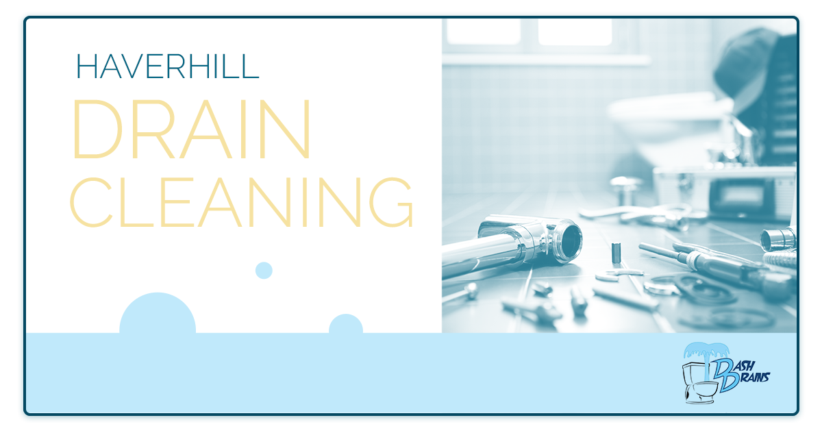Haverhill Drain Cleaning: Learn About Our Plumbing And Drain