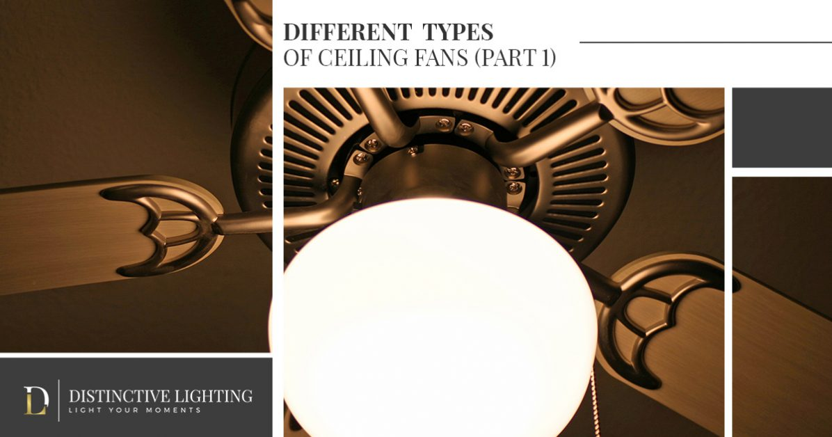 Diffe Types Of Ceiling Fans Part One