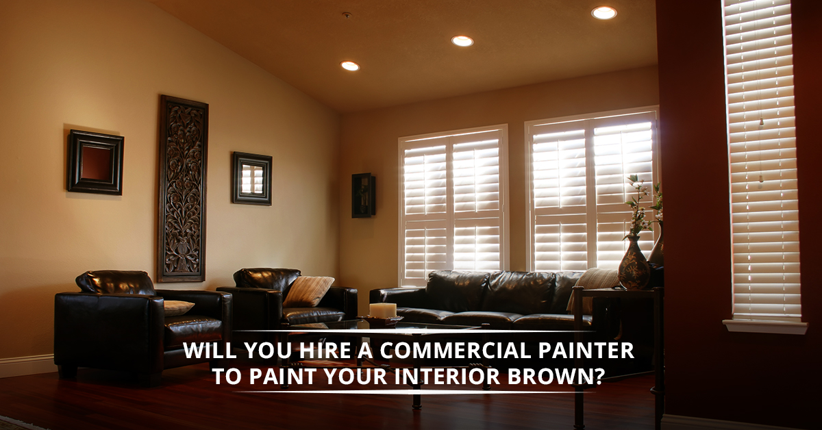 Commercial Painter Will You Use Brown From Your Interior