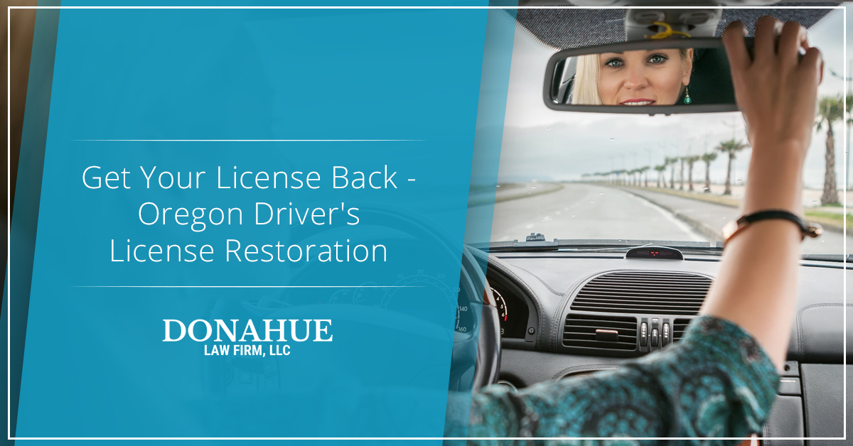 License Restoration - Work With a Bend DUII Attorney | Donahue Law Firm