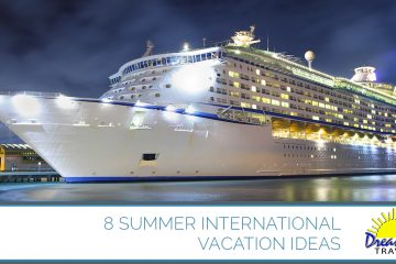 Summer international vacation ideas from our Maryland travel agents