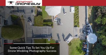 Quick Tips To Set You Up For Drone Wedding Photography Success