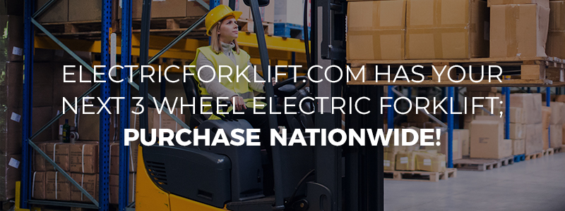 ElectricForklift.com Has Your Next 3 Wheel Electric Forklift, Purchase Nationwide!