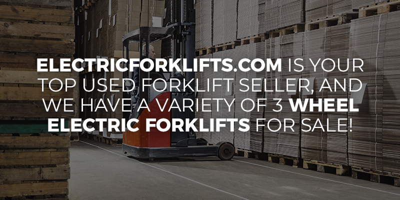 ElectricForklifts.com is your top used forklift seller, and we have a variety of 3 wheel electric forklifts for sale!