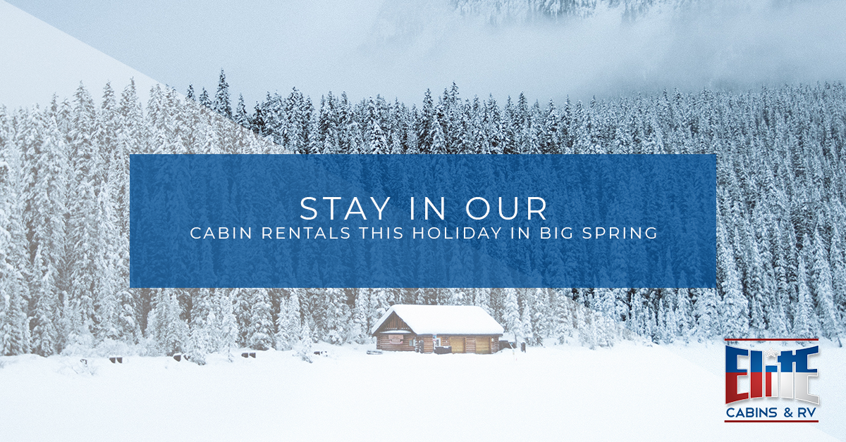 Cabin Rentals Big Spring: 4 Reasons to Spend the Holidays in