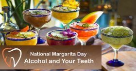 National Margarita Day: Alcohol and Your Teeth
