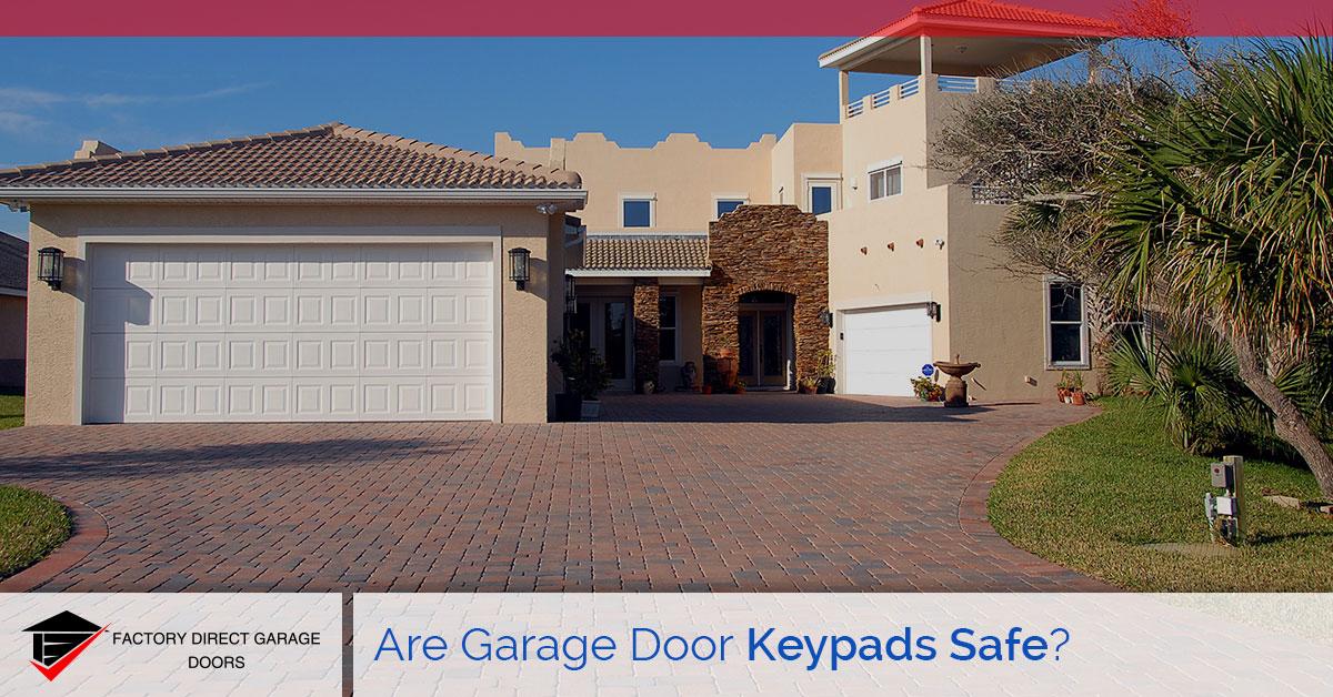 Are Garage Door Keypads Safe Factory Direct Garage Doors