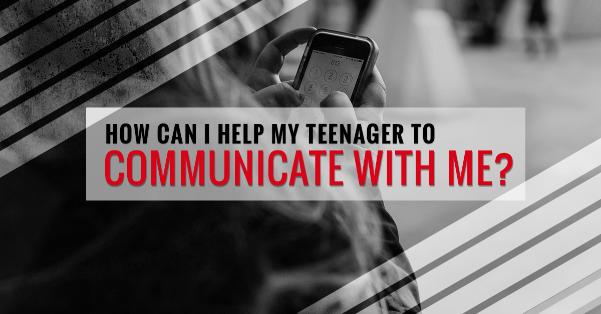 How Can I Help My Teenager To Communicate With Me?