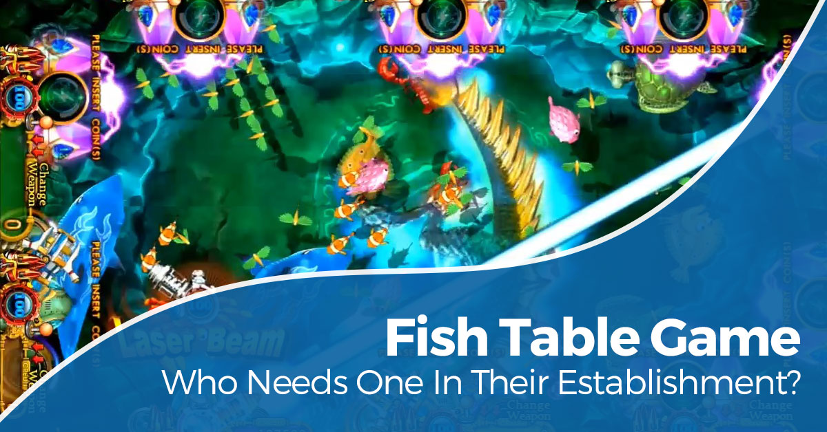 Fish Table Game - Who Needs One In Their Establishment? | Fish Game