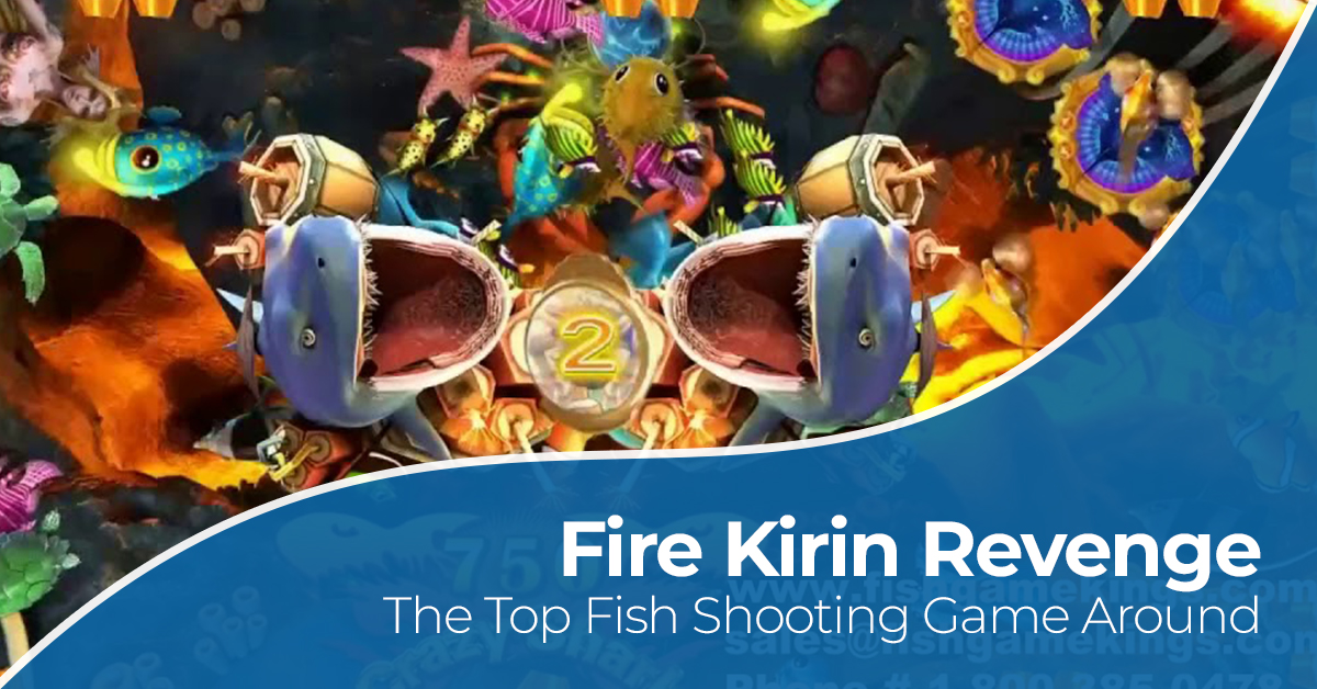 FIRE KIRIN REVENGE – THE TOP FISH SHOOTING GAME AROUND