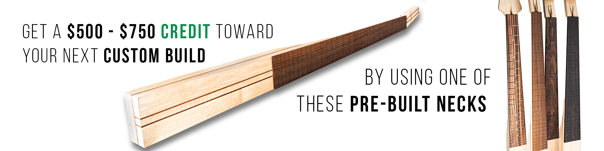 Credit Toward Your Next Custom Build With Pre-Built Necks