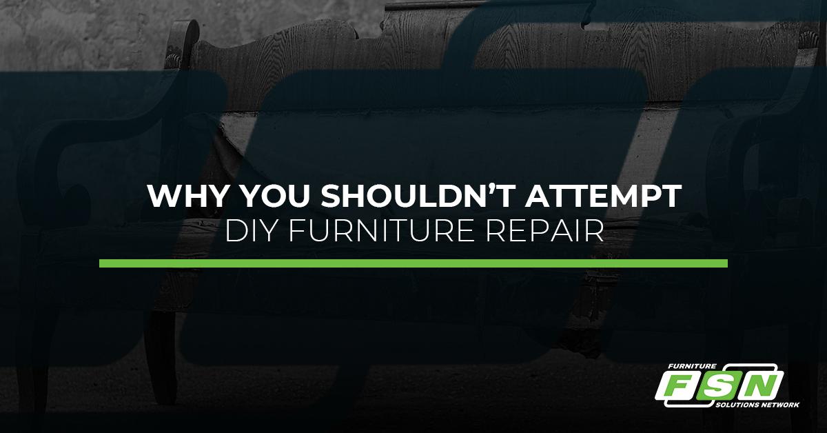 Why You Shouldn't Attempt DIY Furniture Repair
