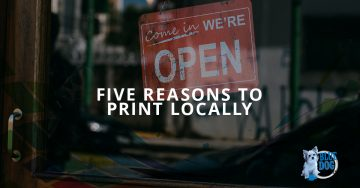 Five Reasons To Print Locally