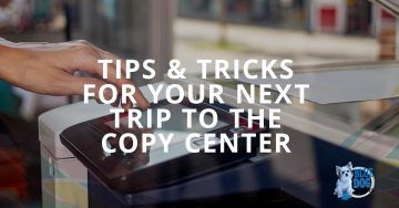 Tips & Tricks for your next trip to the copy center