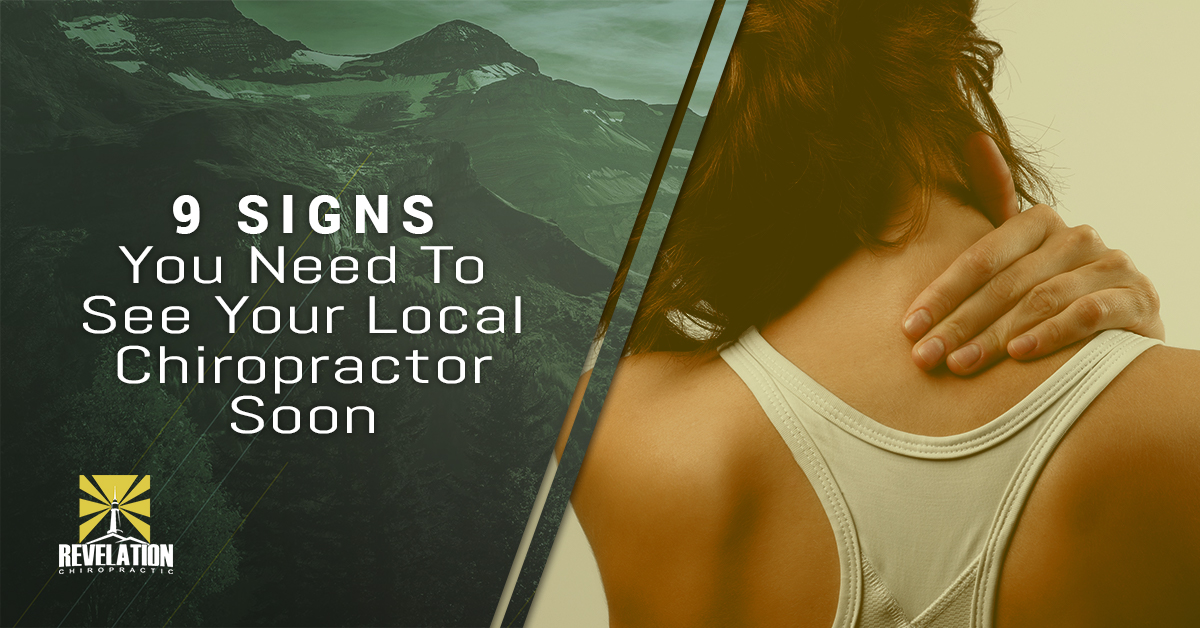 9 Signs You Need To See Your Local Chiropractor Soon