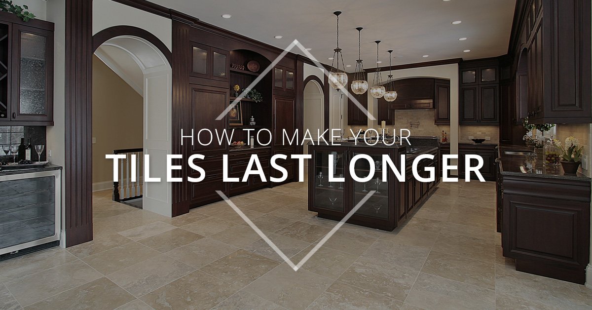 How to Make Your Tiles Last Longer Banner