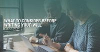 What to Consider Before Writing Your Will
