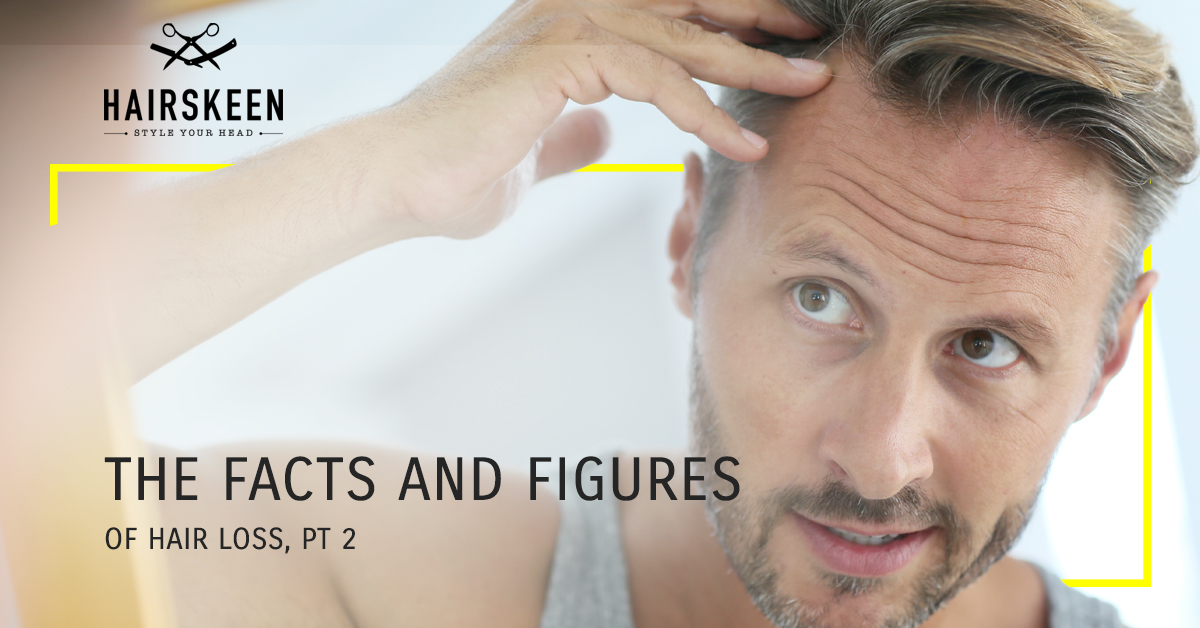 Hair Replacement Services: The Facts and Figures of Hair Loss, Pt 2