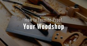 How to Termite-Proof Your Woodshop