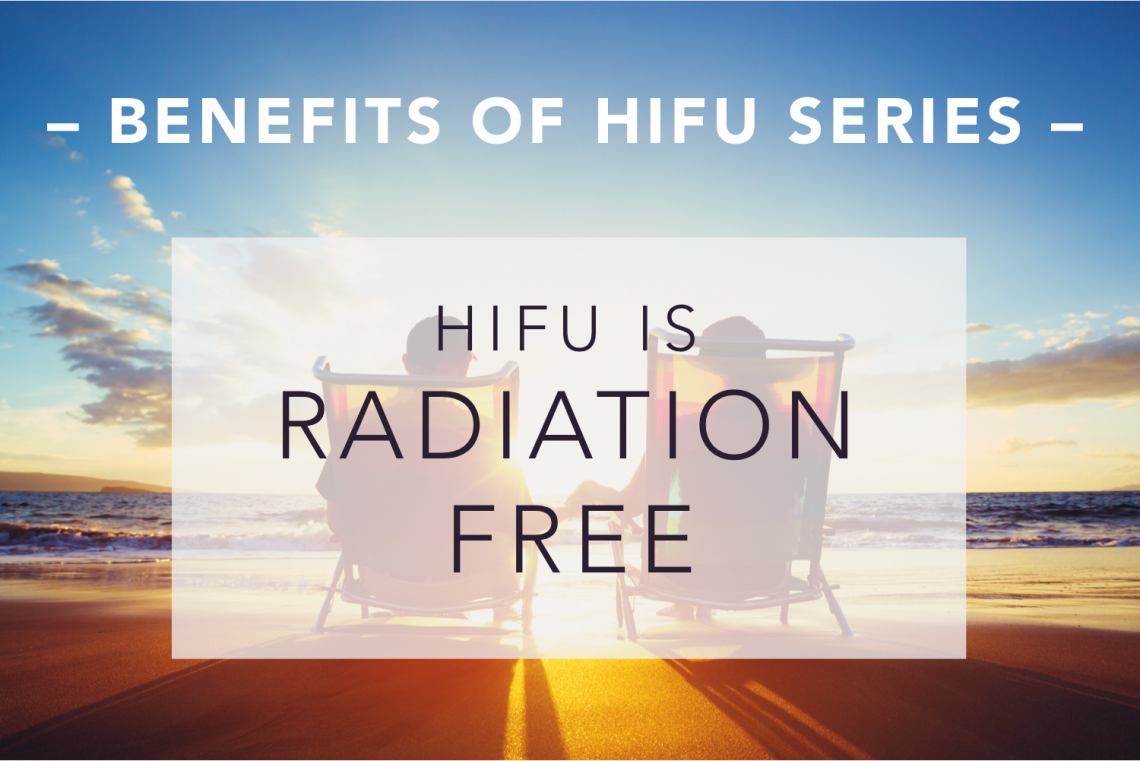 Benefits of HIFU Series: HIFU is Radiation Free