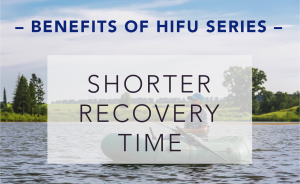 Benefits of HIFU: Shorter Recovery Time