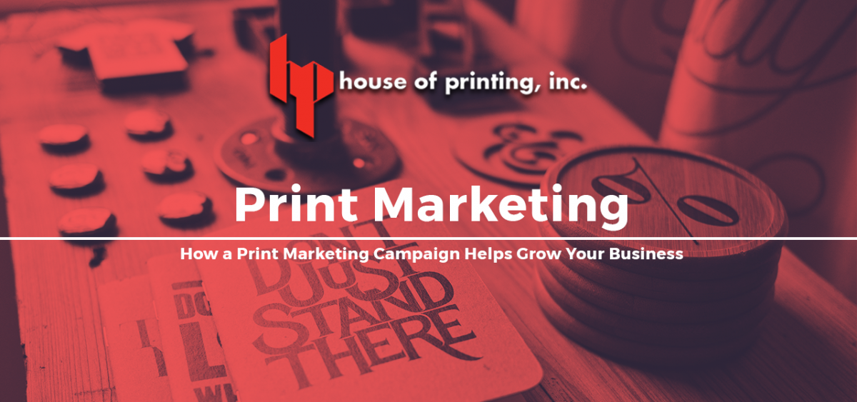 How a Print Marketing Campaign Helps Grow Your Business