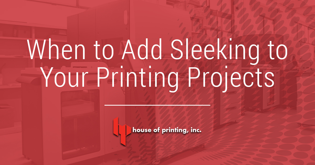 When to Add Sleeking to Your Printing Projects