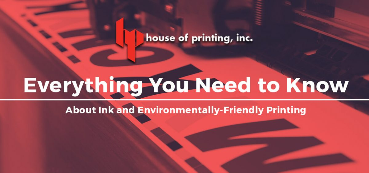Everything You Need To Know About Ink and Environmetlally-Friendly Printing