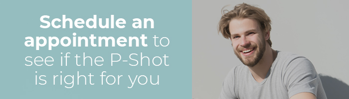 Schedule an appointment to see if the P-Shot is right for you