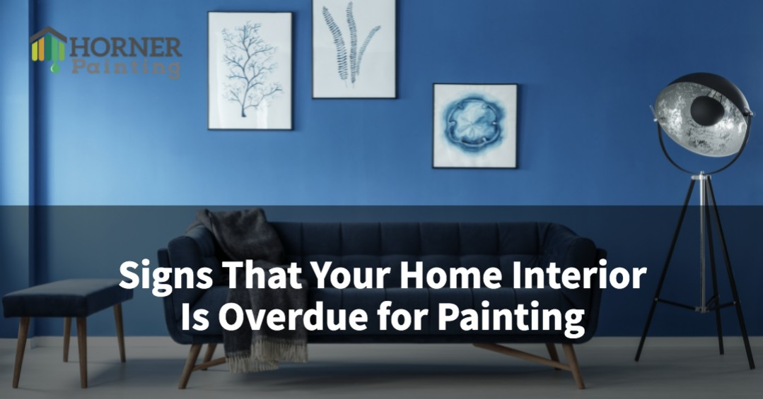 Signs That Your Home Interior Is Overdue for Painting