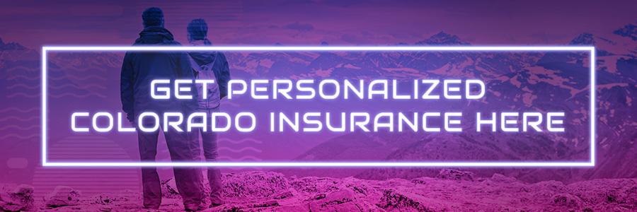 Personalized Colorado insurance policies