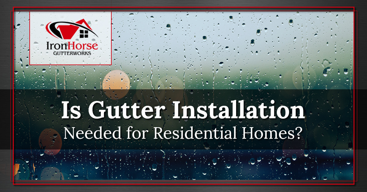 Gutter Installation Syracuse: Do Residential Homes Need Gutters?