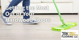 Getting The Most Out of Your Hardwood Floors Infographic