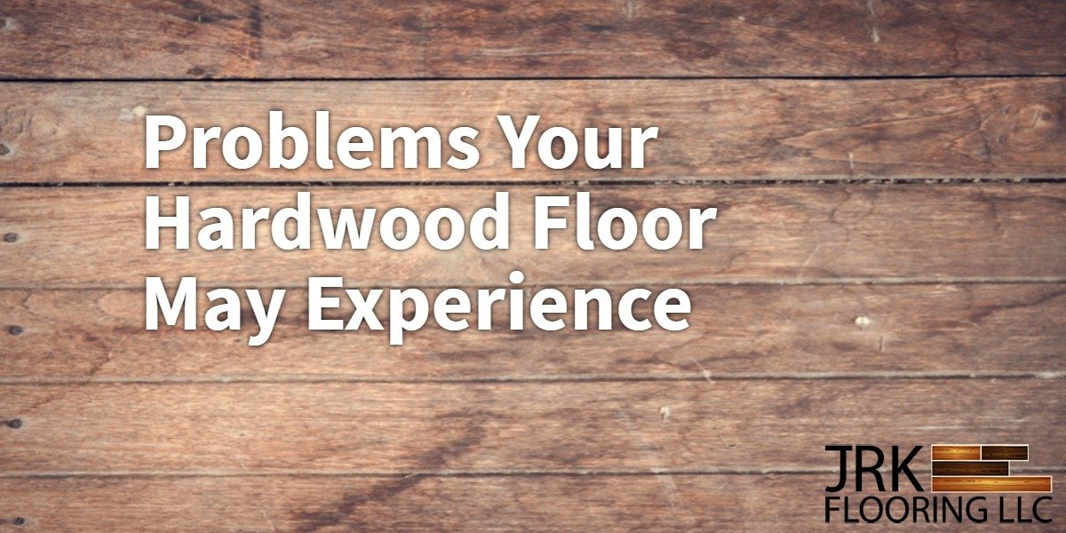 Problems Your Hardwood Floor May Experience Featured Image