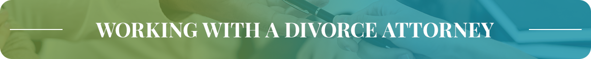 WORKING WITH A DIVORCE ATTORNEY