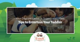 Your Daycare Center in Sugar Land Offers Tips to Entertain Your Toddler