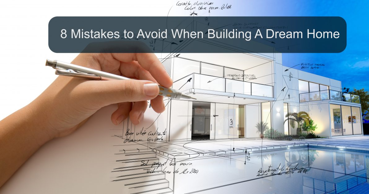 8 Mistakes to Avoid When Building A Dream Home