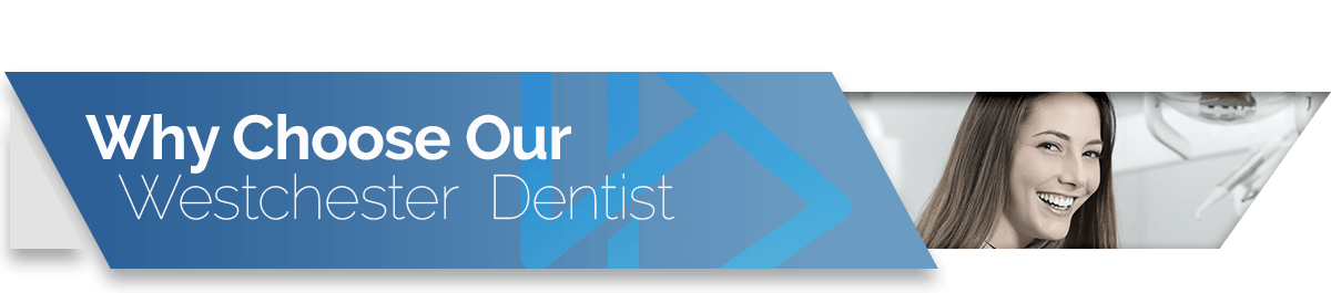 Why Choose Our Westchester Dentist?