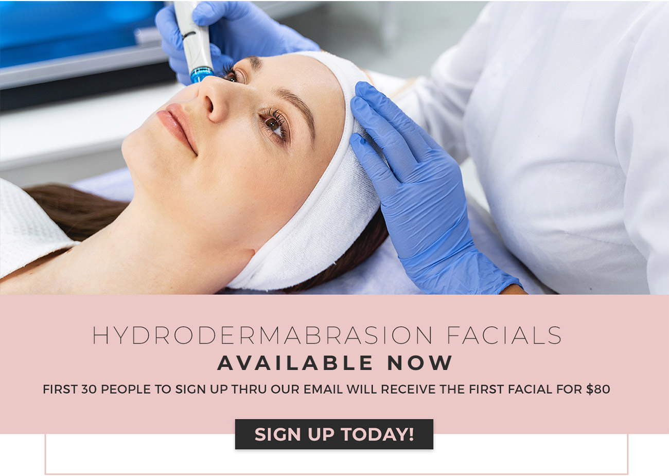 Hydrafacial Available Now! First 30 people to sign up thru our email will receive the first facial for $80