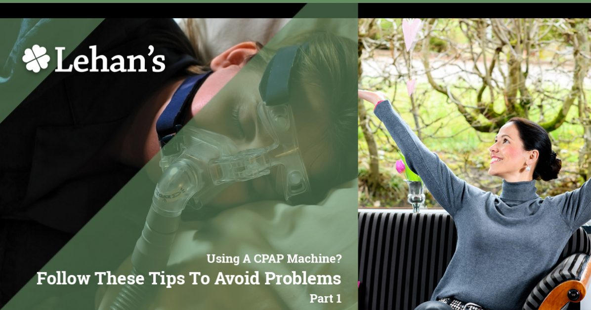 """Using a CPAP Machine? Follow These Tips to Avoid Problems Part 1"""