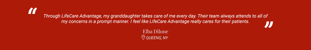 """Through LifeCare Advantage, my granddaughter takes care of me every day..."" Testimonial from Elba Dilone, Queens, NY"