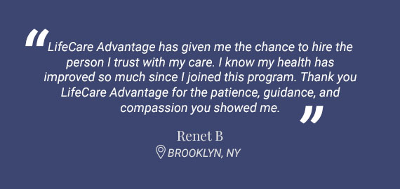 """LifeCare Advantage has given me the chance to hire the person I trust with my care..."" Testimonial from Renet B, Brooklyn, NY"
