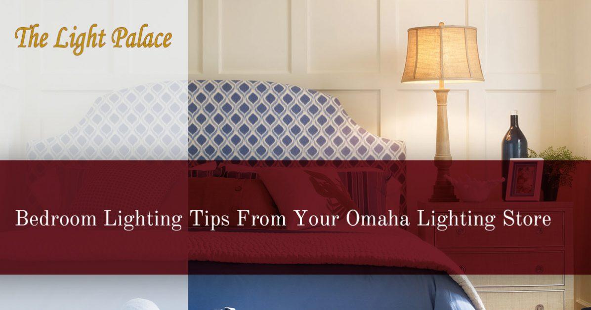 Lighting Stores Omaha >> Lighting Store Omaha Bedroom Lighting Tips From Your Omaha