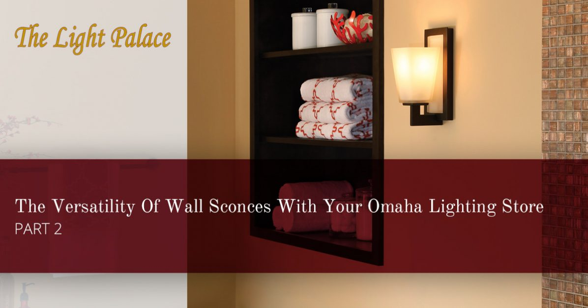 Lighting Stores Omaha >> Lighting Store Omaha More About The Versatility Of Sconces