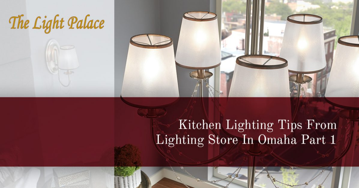 Lighting Stores Omaha >> Lighting Store Omaha Kitchen Lighting Tips For Your